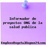 Informador de proyectos ONG de la salud publica