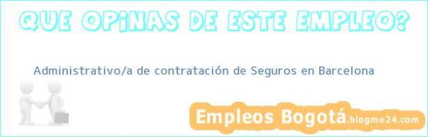 Administrativo/a de contratación de Seguros en Barcelona