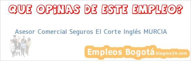 Asesor Comercial Seguros El Corte Inglés MURCIA