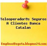 Teleoperador@s Seguros A Clientes Banca Catalan