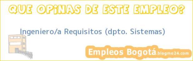 Ingeniero/a Requisitos (dpto. Sistemas)