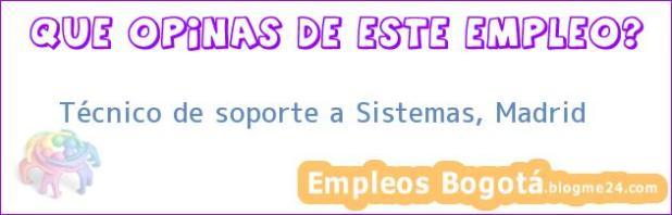 Técnico de soporte a Sistemas, Madrid