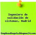 Ingeniero de validación de sistemas, Madrid