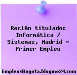 Recién titulados Informática / Sistemas, Madrid – Primer Empleo