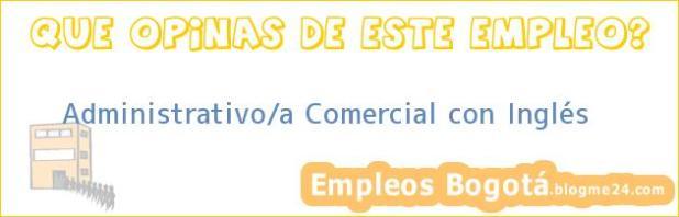 Administrativo/a Comercial con Inglés