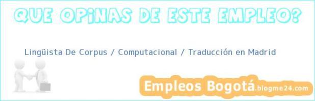 Lingüista De Corpus / Computacional / Traducción en Madrid