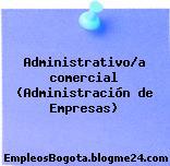 Administrativo/a comercial (Administración de Empresas)