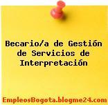 Becario/a de Gestión de Servicios de Interpretación
