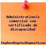 Administrativo/a comercial con certificado de discapacidad