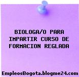 BIOLOGA/O PARA IMPARTIR CURSO DE FORMACION REGLADA