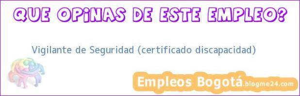 Vigilante de Seguridad (certificado discapacidad)