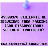 493993/0 VIGILANTE DE SEGURIDAD PARA PARKING (CON DISCAPACIDAD) VALENCIA (VALENCIA)