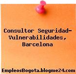 Consultor Seguridad- Vulnerabilidades, Barcelona