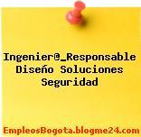 Ingenier@_Responsable Diseño Soluciones Seguridad