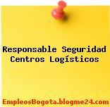 Responsable Seguridad Centros Logísticos