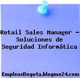 Retail Sales Manager – Soluciones de Seguridad Informática