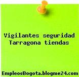 Vigilantes seguridad Tarragona tiendas