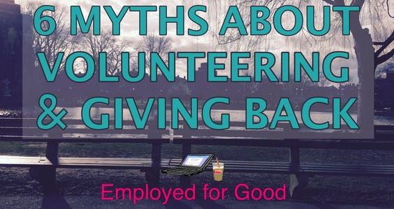 6 Myths About Volunteering & Giving Back