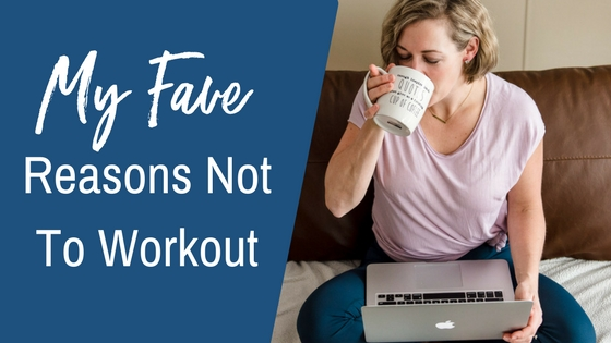 My fave reasons NOT to work out