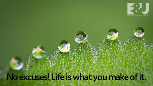 no excuses life is what you make