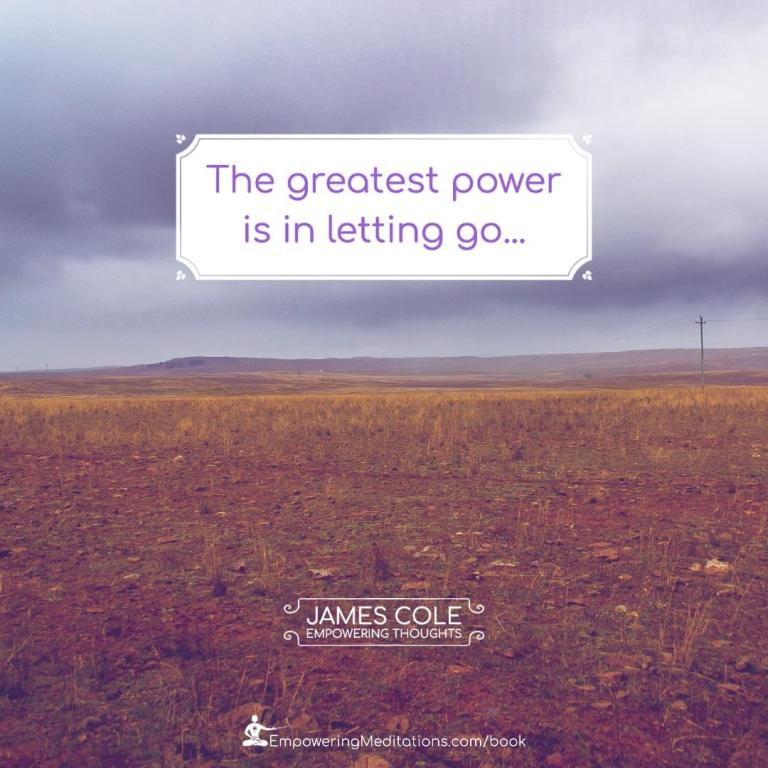 The greatest power is in letting go.