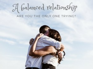 A balanced relationship: Are you the only one trying?