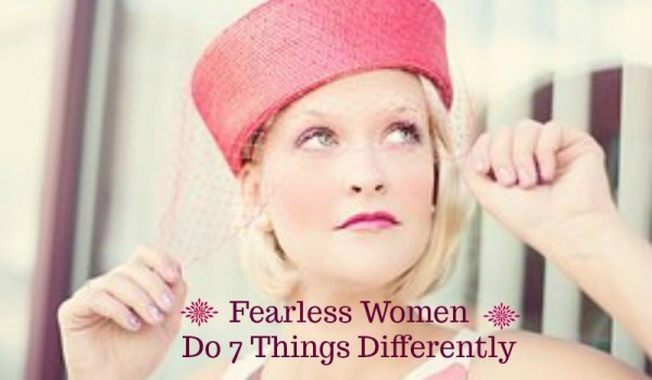 Fearless Women Do 7 Things Differently