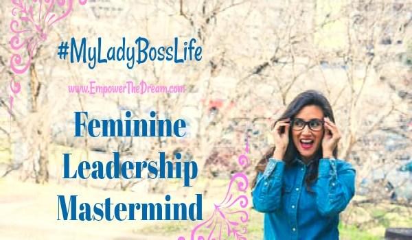 #MyLadyBossLife – Feminine Leadership Mastermind