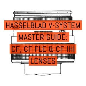 Hasselblad V-System Master Guide - CF, CF FLE & CF IHI lenses