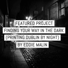 Cover - Featured project: Finding your way in the dark (printing Dublin by night) - by Eddie Malin