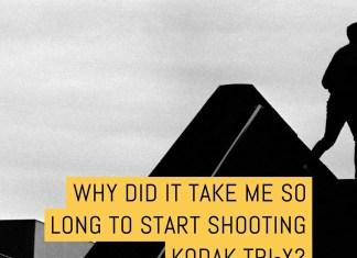 Cover - Why did it take me so long to starts shooting Kodak Tri-X