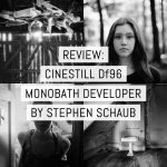 Review - CineStill Df96 Monobath developer - by Stephen Schaub