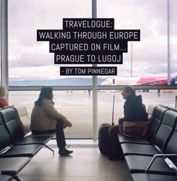 Travelogue: Walking through Europe captured on film Prague to Lugoj - by Tom Pinnegar