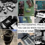 65 photographic projects you can do when you're stuck at home