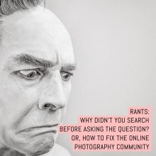 Rants: Why didn't you search before asking the question- Or, how to fix the online photography community