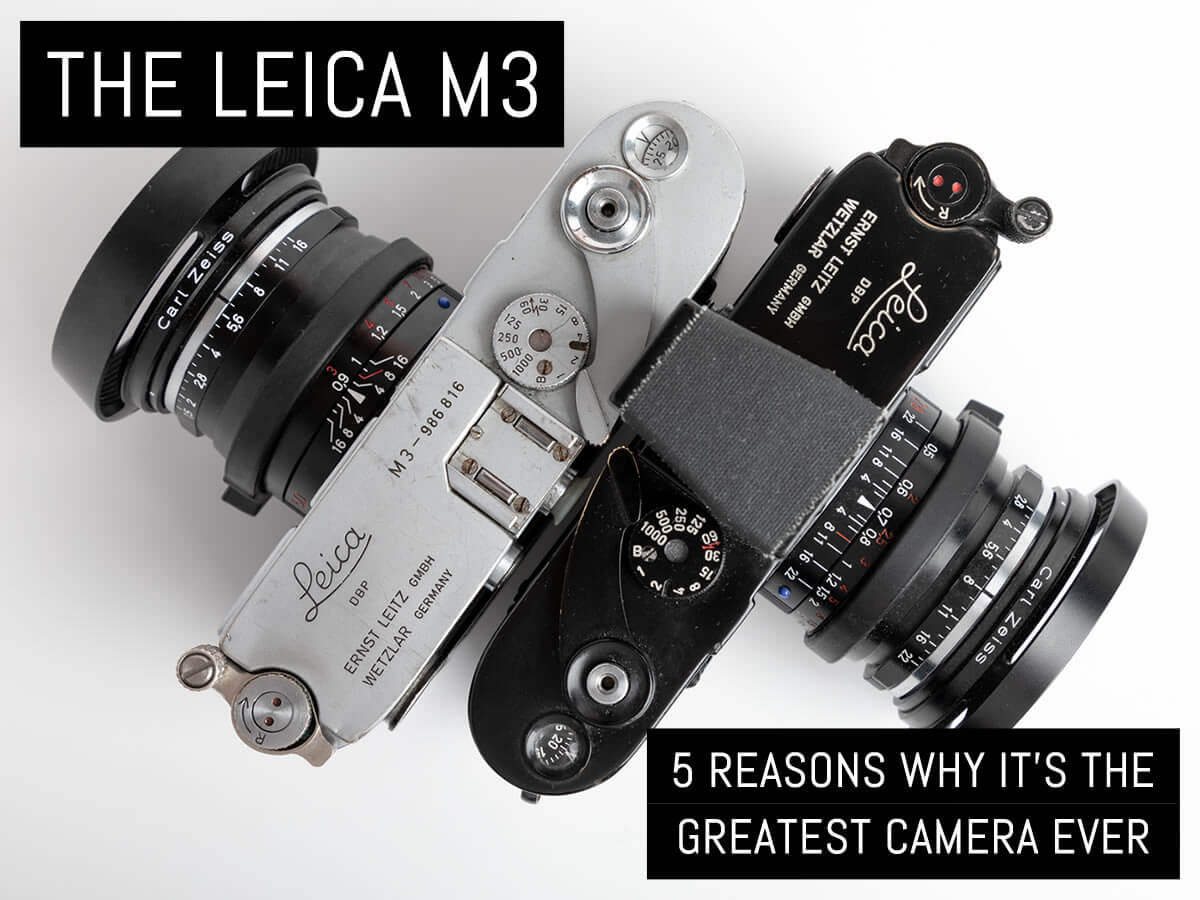 The Leica M3- 5 reasons why it's the greatest camera ever