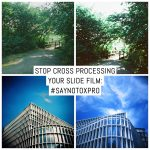 Stop cross processing your slide film: #Saynotoxpro
