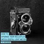 How-to: Upgrade your Rolleiflex with a digital light meter