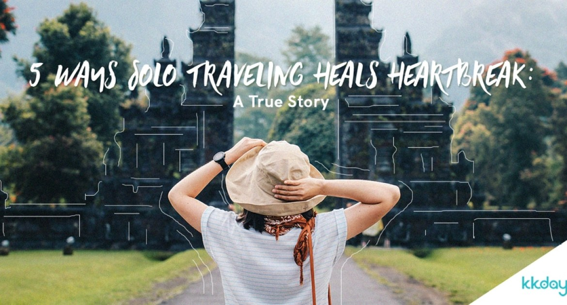 5 Ways Solo Traveling Heals Heartbreak: A True Story