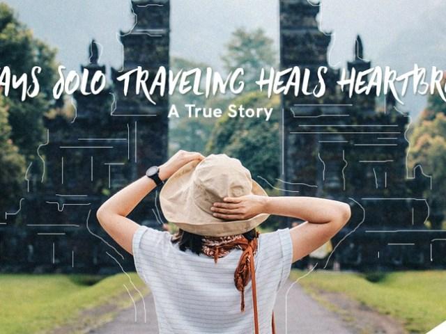 5 Ways Solo Traveling Heals Heartbreak: A True Story