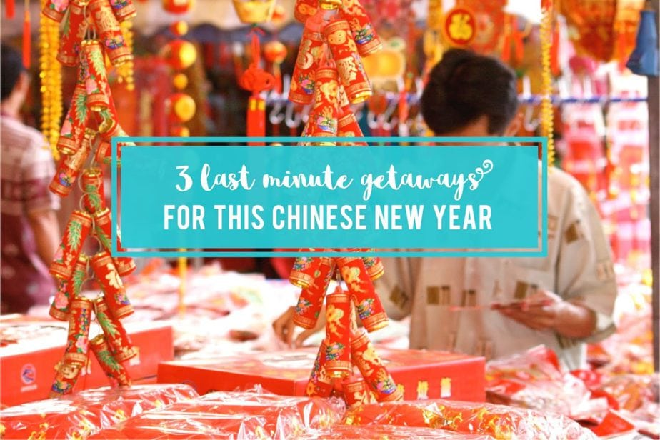 3 Last-Minute Getaways To Escape From Your Relatives This Chinese New Year