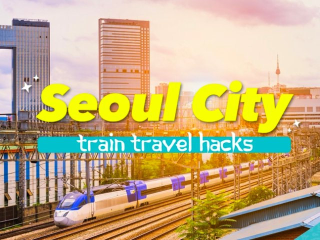Seoul City Train Guide: Useful Tips for Getting Around