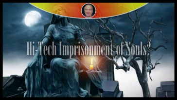 Is There Such a Thing as Hi-Tech Imprisonment of Souls?