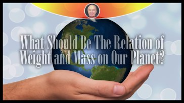 What Should Be The Relation of Weight and Mass on Our Planet?