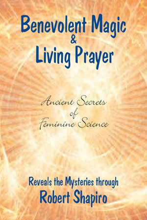 Benevolent Magic & Living Prayer, by RobertShapiro