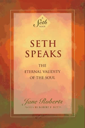 SETH Speaks: The Eternal Validity of The Soul