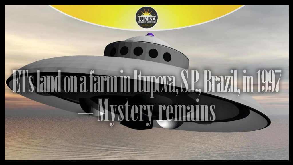 ETs Land on A Farm in Itupeva, S.P., Brazil, in 1997 — Mystery Remains