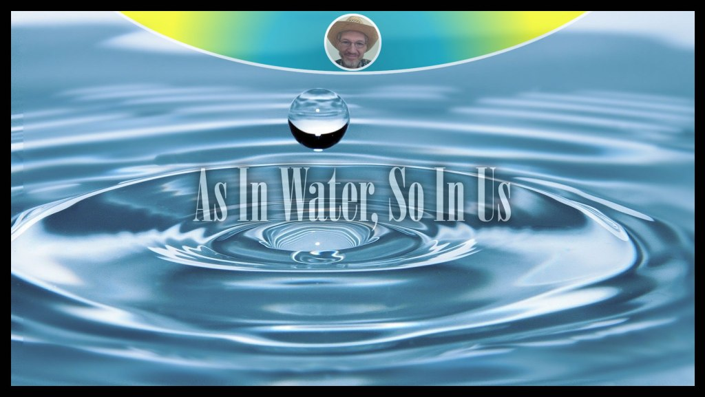 As In Water, So In Us