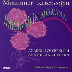 Karanfilin Moruna – Anadolu Zeybekleri – Muammer Ketencioglu