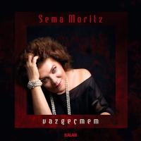 Vazgeçmem – Sema Moritz